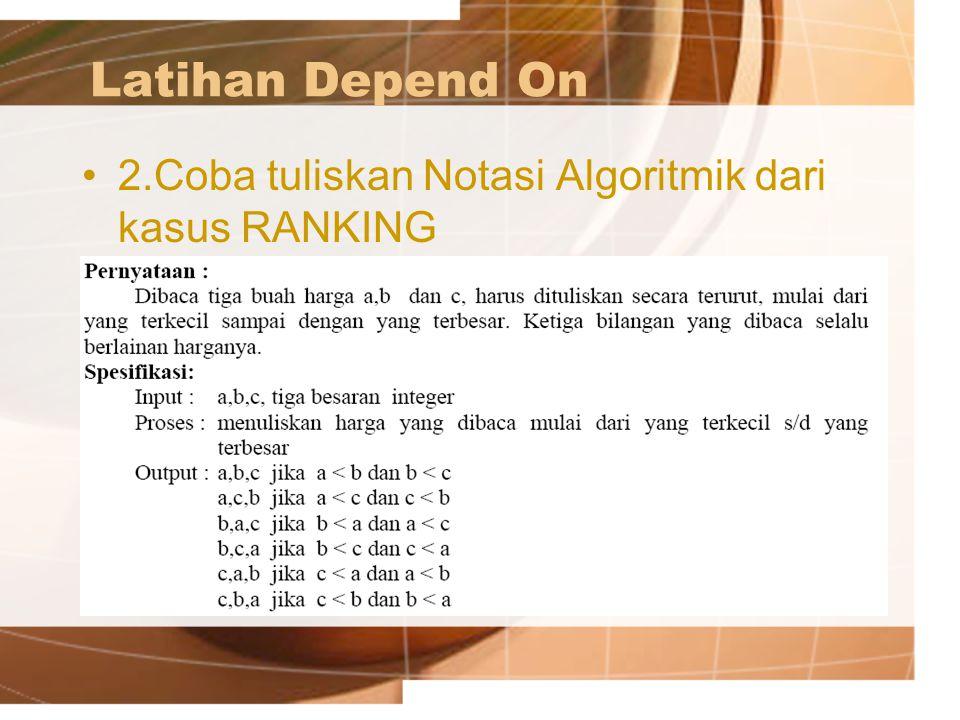 Latihan Depend On 2.Coba tuliskan Notasi Algoritmik dari kasus RANKING