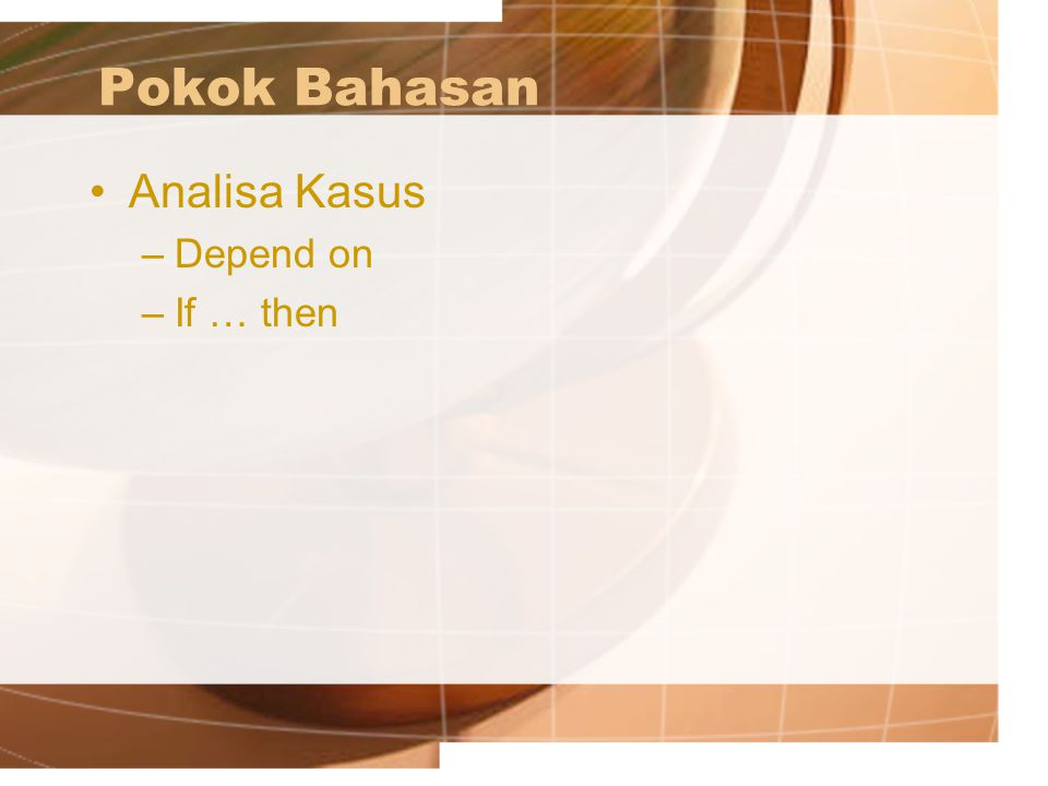 Pokok Bahasan Analisa Kasus Depend on If … then