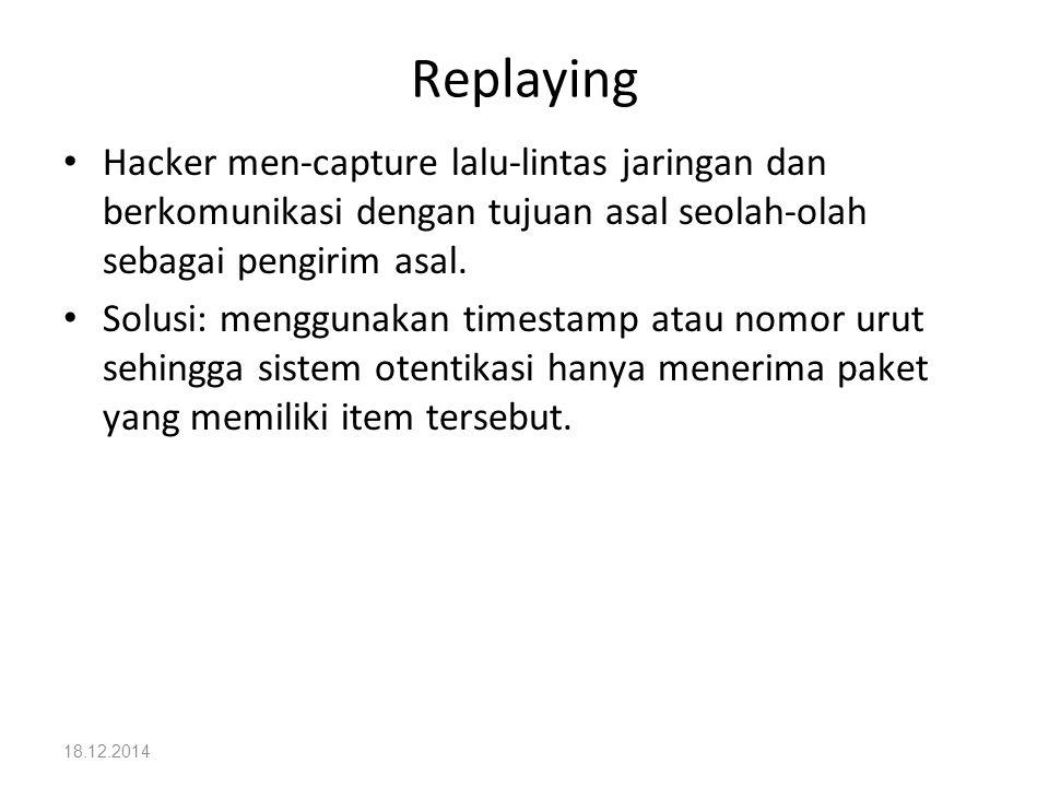 Replaying Hacker men-capture lalu-lintas jaringan dan berkomunikasi dengan tujuan asal seolah-olah sebagai pengirim asal.