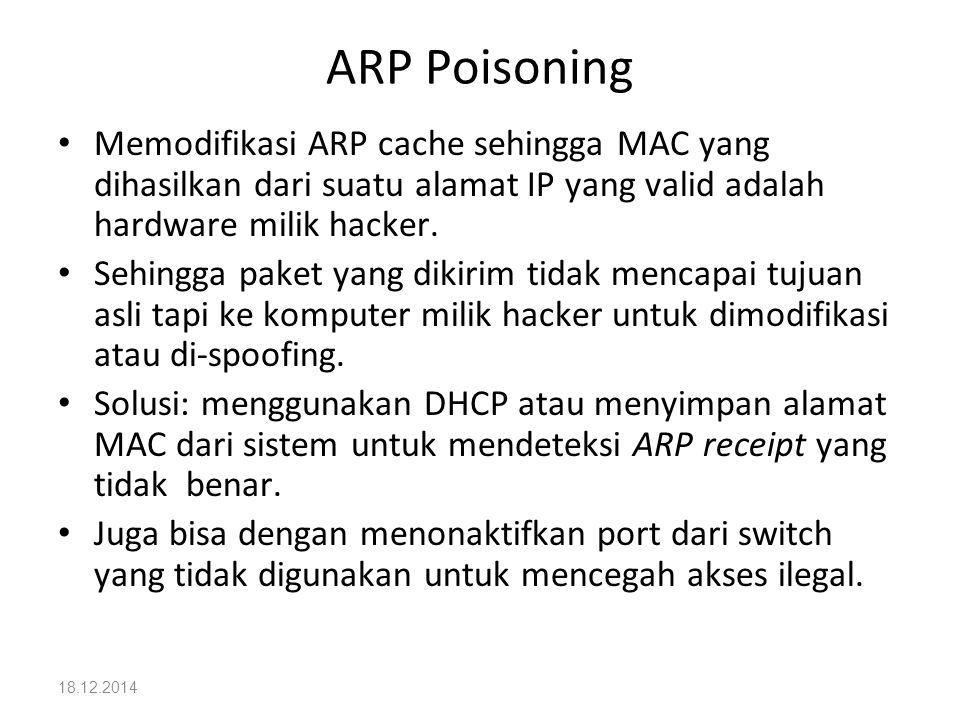 ARP Poisoning Memodifikasi ARP cache sehingga MAC yang dihasilkan dari suatu alamat IP yang valid adalah hardware milik hacker.