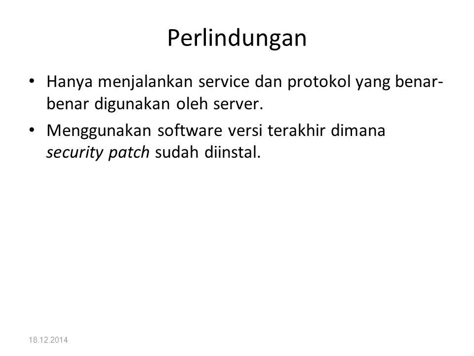 Perlindungan Hanya menjalankan service dan protokol yang benar-benar digunakan oleh server.