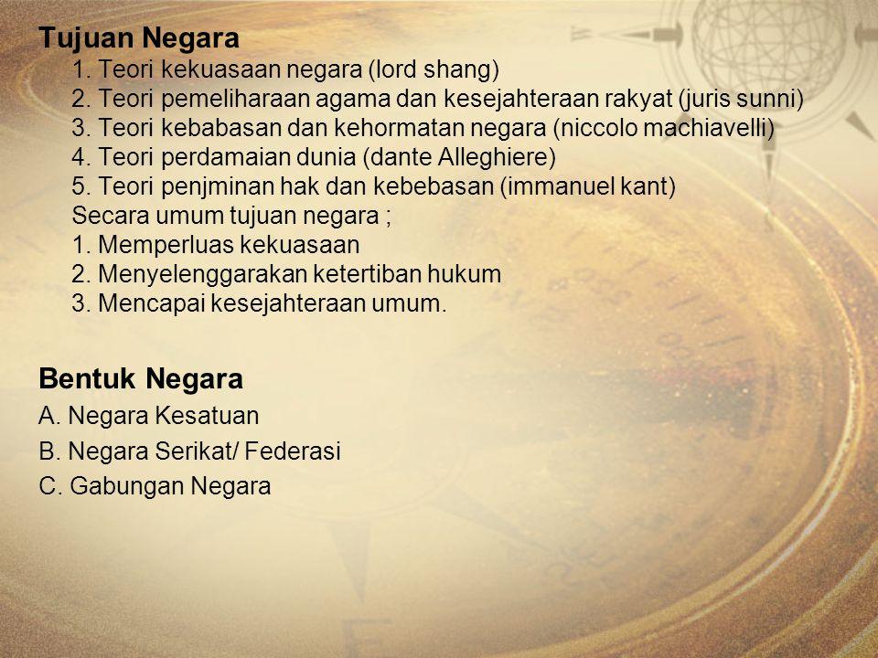 Tujuan Negara 1. Teori kekuasaan negara (lord shang) 2