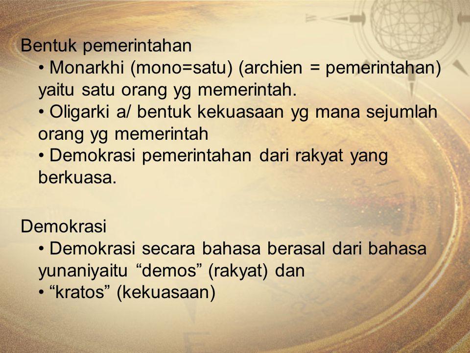 Bentuk pemerintahan • Monarkhi (mono=satu) (archien = pemerintahan) yaitu satu orang yg memerintah.