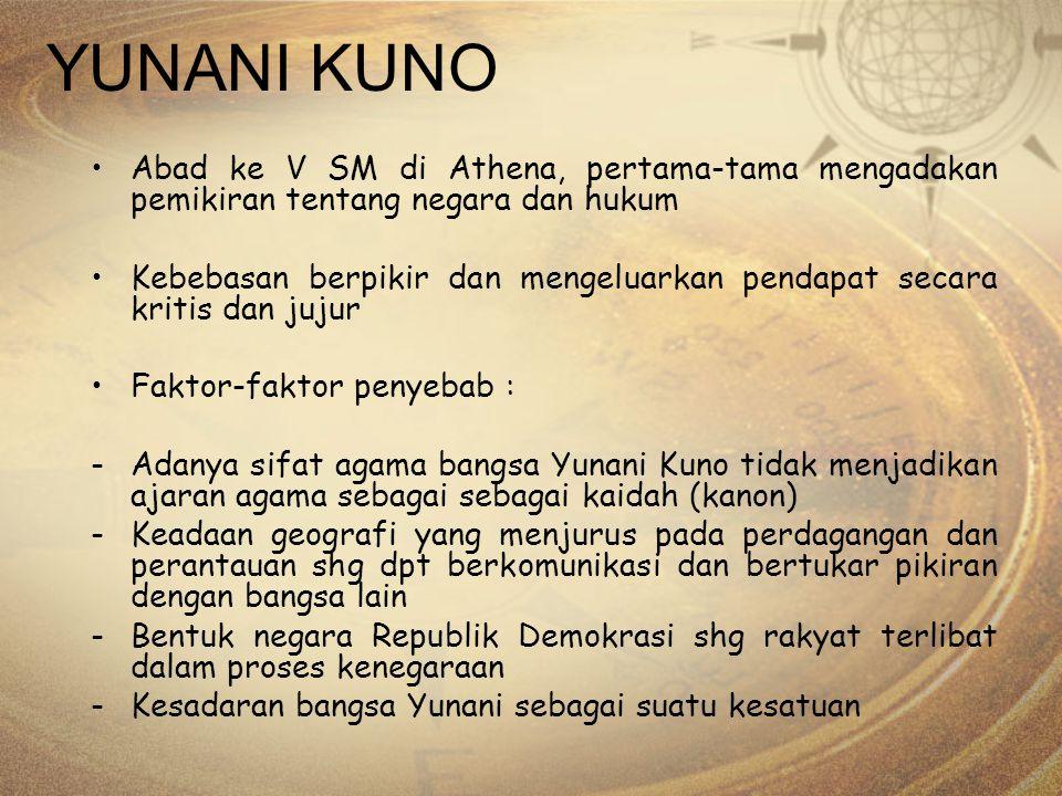 YUNANI KUNO Abad ke V SM di Athena, pertama-tama mengadakan pemikiran tentang negara dan hukum.