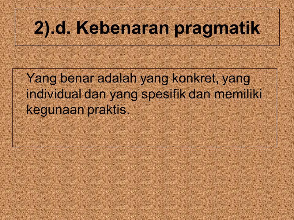 2).d. Kebenaran pragmatik