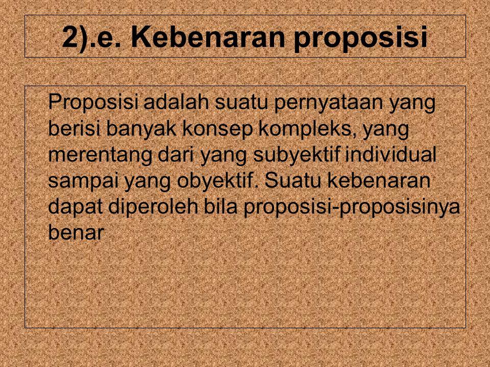 2).e. Kebenaran proposisi