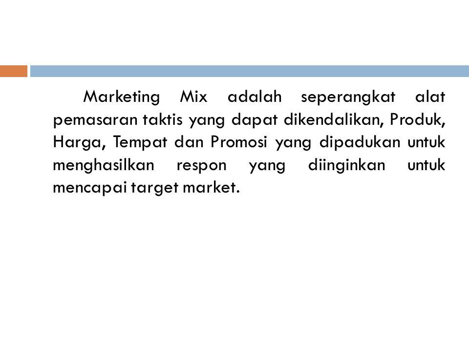 Marketing Mix adalah seperangkat alat pemasaran taktis yang dapat dikendalikan, Produk, Harga, Tempat dan Promosi yang dipadukan untuk menghasilkan respon yang diinginkan untuk mencapai target market.
