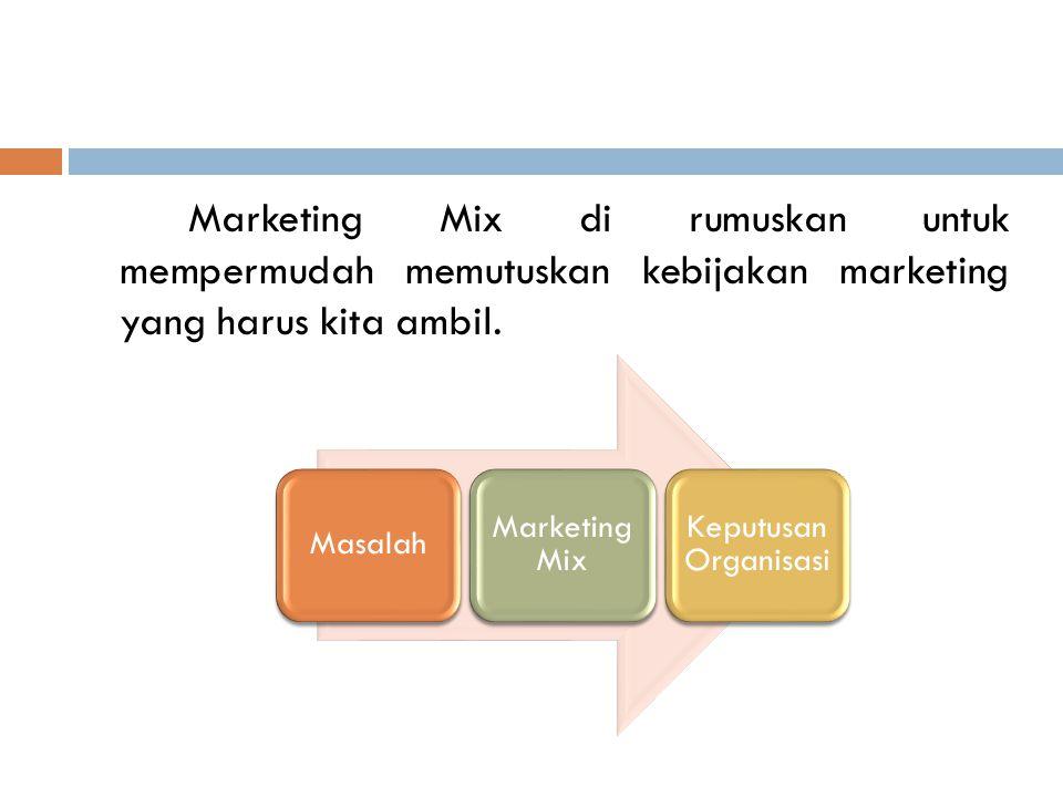 Marketing Mix di rumuskan untuk mempermudah memutuskan kebijakan marketing yang harus kita ambil.