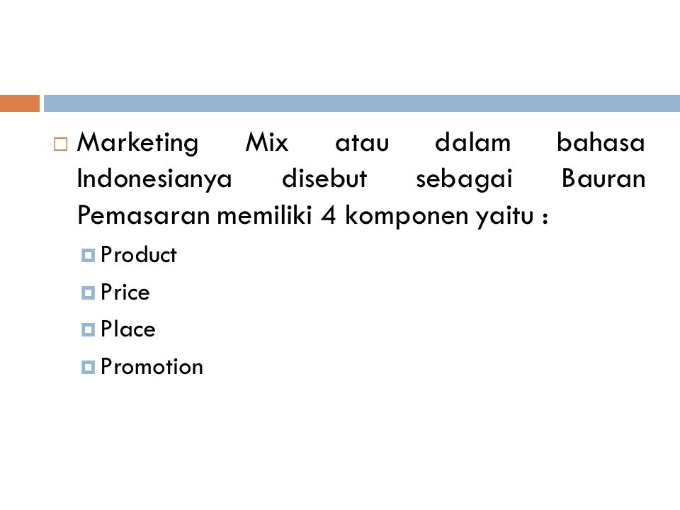 Marketing Mix atau dalam bahasa Indonesianya disebut sebagai Bauran Pemasaran memiliki 4 komponen yaitu :