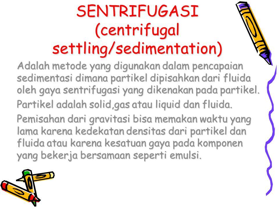 SENTRIFUGASI (centrifugal settling/sedimentation)