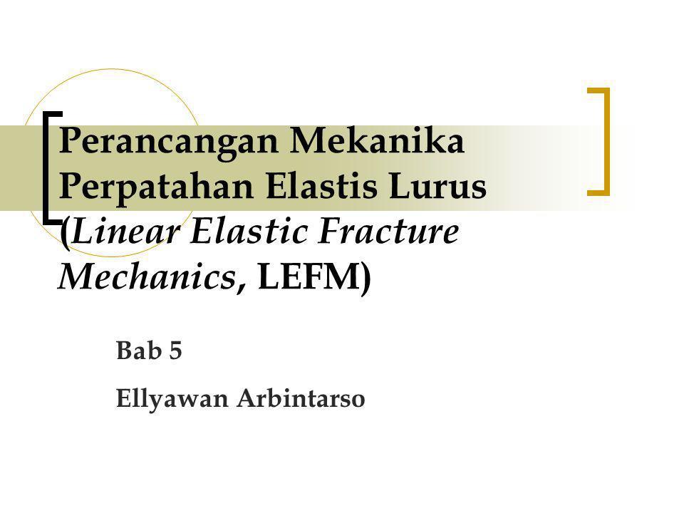 Perancangan Mekanika Perpatahan Elastis Lurus (Linear Elastic Fracture Mechanics, LEFM)