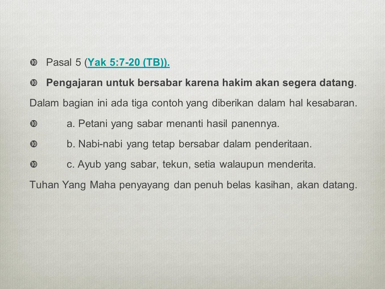 Pasal 5 (Yak 5:7-20 (TB)). Pengajaran untuk bersabar karena hakim akan segera datang.