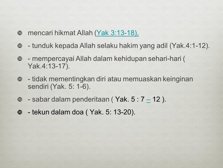 mencari hikmat Allah (Yak 3:13-18),