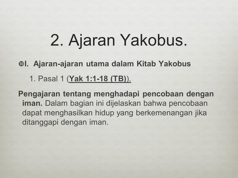 2. Ajaran Yakobus. I. Ajaran-ajaran utama dalam Kitab Yakobus