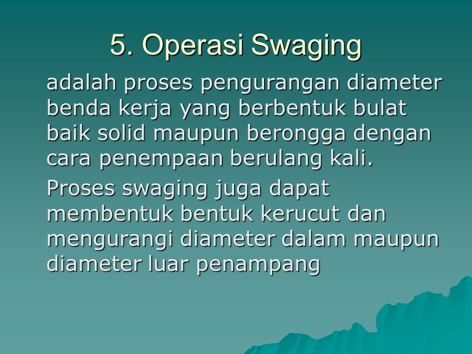 5. Operasi Swaging