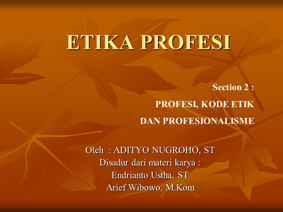 ETIKA PROFESI Section 2 : PROFESI, KODE ETIK DAN PROFESIONALISME