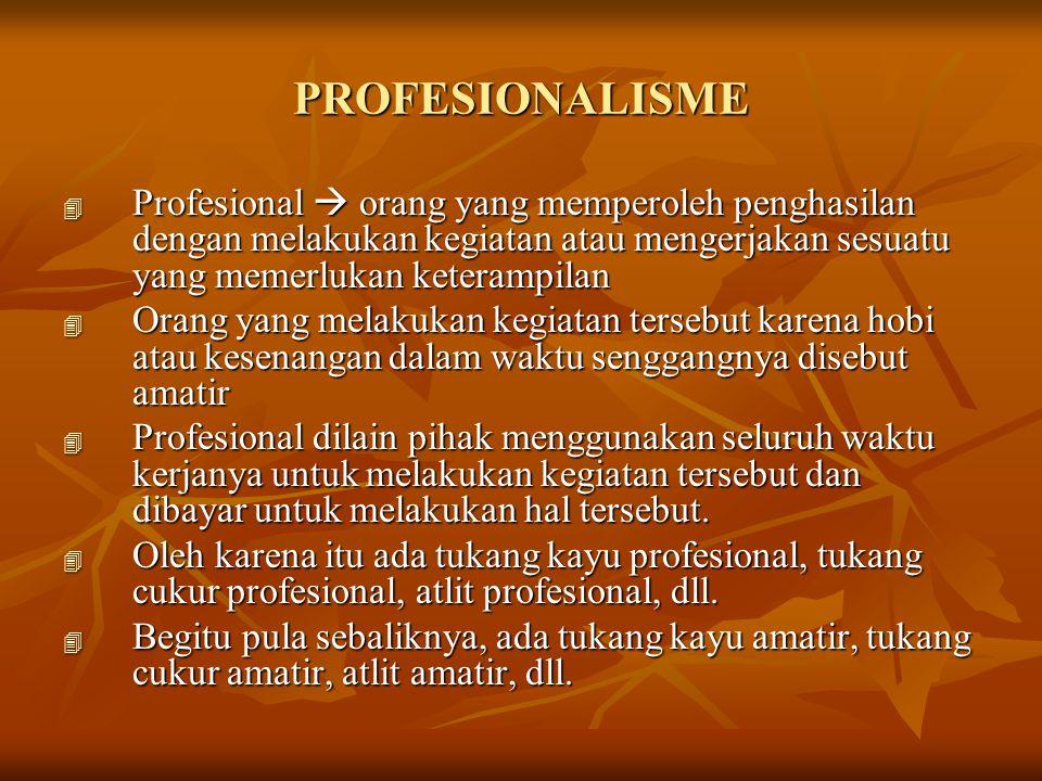 PROFESIONALISME Profesional  orang yang memperoleh penghasilan dengan melakukan kegiatan atau mengerjakan sesuatu yang memerlukan keterampilan.