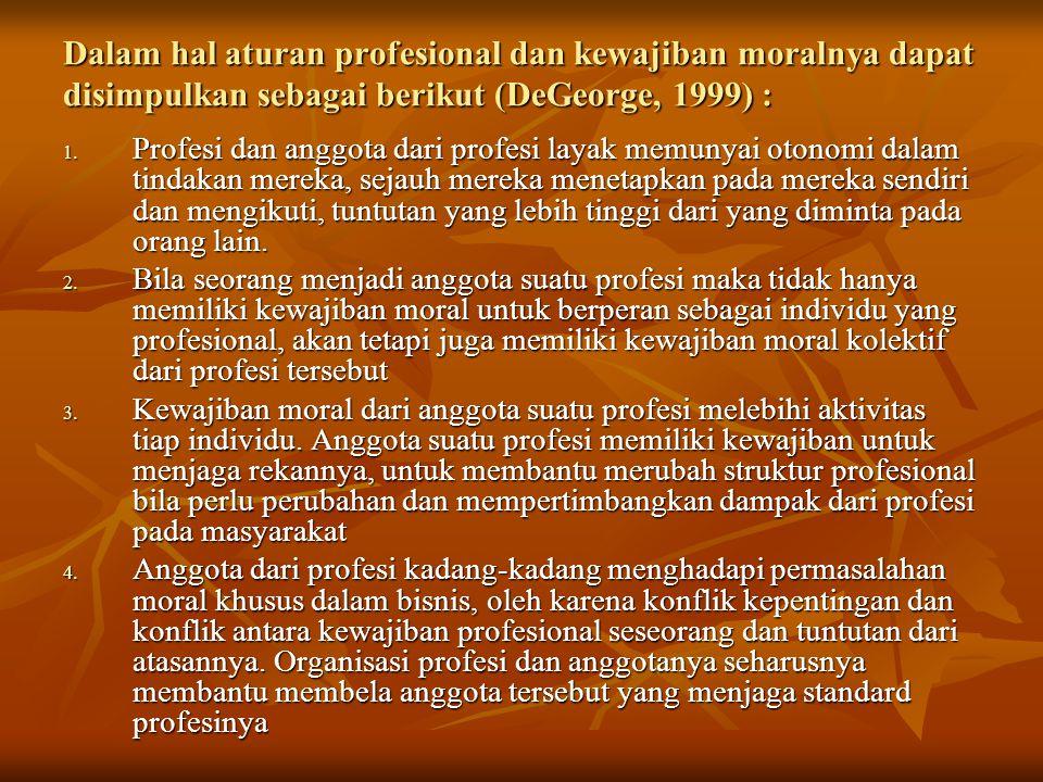 Dalam hal aturan profesional dan kewajiban moralnya dapat disimpulkan sebagai berikut (DeGeorge, 1999) :