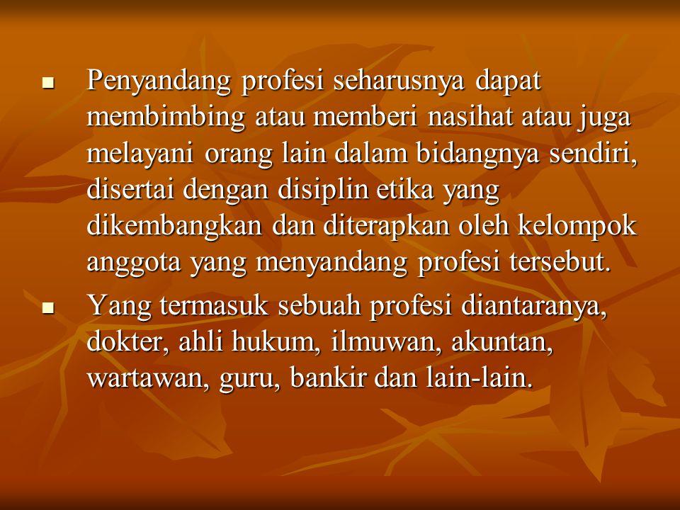 Penyandang profesi seharusnya dapat membimbing atau memberi nasihat atau juga melayani orang lain dalam bidangnya sendiri, disertai dengan disiplin etika yang dikembangkan dan diterapkan oleh kelompok anggota yang menyandang profesi tersebut.