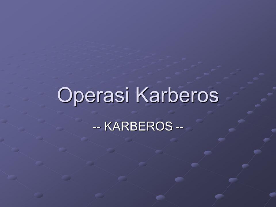 Operasi Karberos -- KARBEROS --