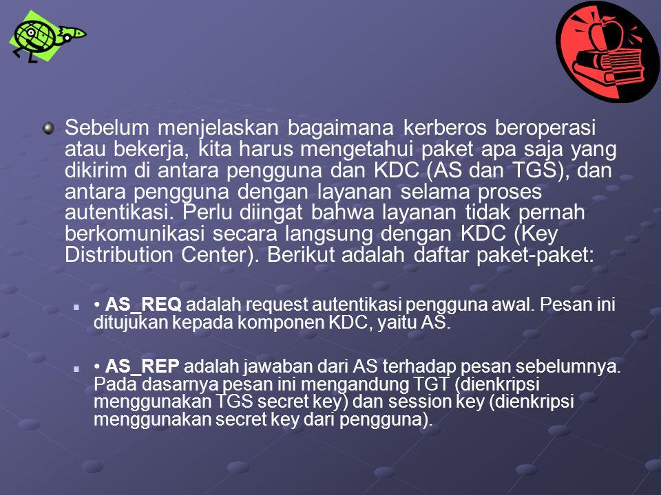 Sebelum menjelaskan bagaimana kerberos beroperasi atau bekerja, kita harus mengetahui paket apa saja yang dikirim di antara pengguna dan KDC (AS dan TGS), dan antara pengguna dengan layanan selama proses autentikasi. Perlu diingat bahwa layanan tidak pernah berkomunikasi secara langsung dengan KDC (Key Distribution Center). Berikut adalah daftar paket-paket:
