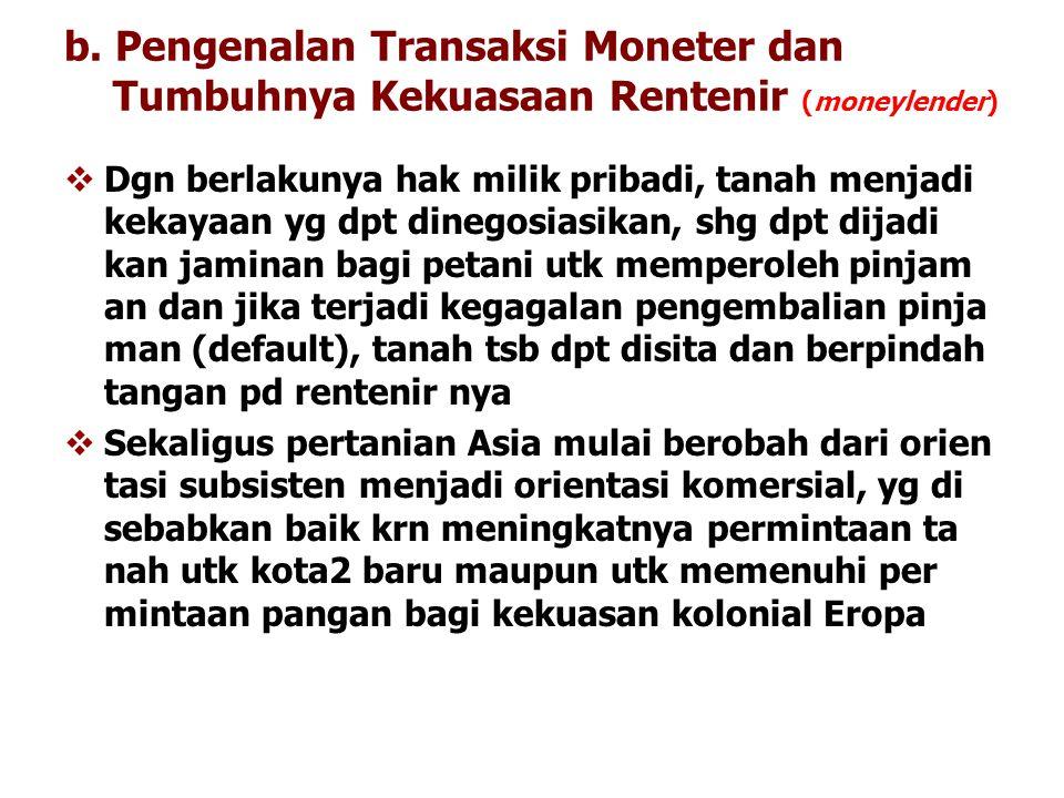 b. Pengenalan Transaksi Moneter dan Tumbuhnya Kekuasaan Rentenir (moneylender)
