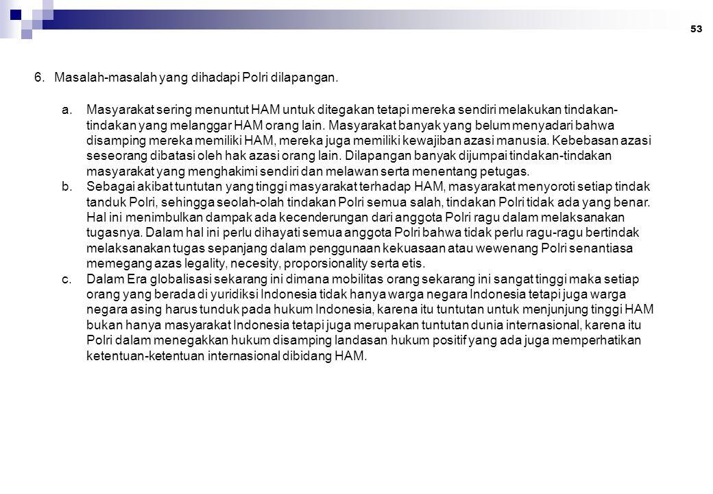 6. Masalah-masalah yang dihadapi Polri dilapangan.