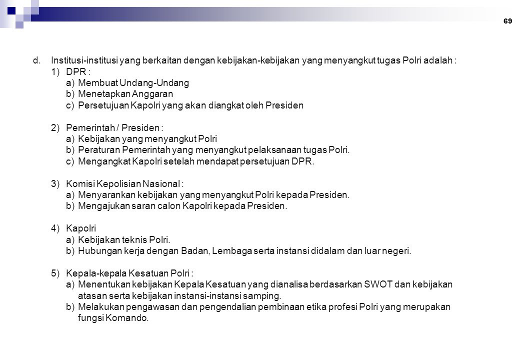 Institusi-institusi yang berkaitan dengan kebijakan-kebijakan yang menyangkut tugas Polri adalah :