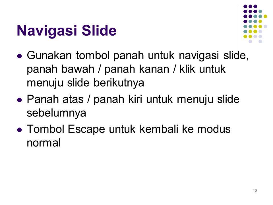 Navigasi Slide Gunakan tombol panah untuk navigasi slide, panah bawah / panah kanan / klik untuk menuju slide berikutnya.