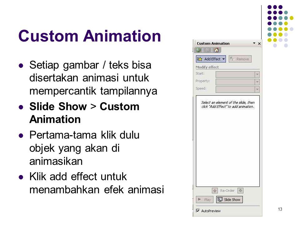Custom Animation Setiap gambar / teks bisa disertakan animasi untuk mempercantik tampilannya. Slide Show > Custom Animation.