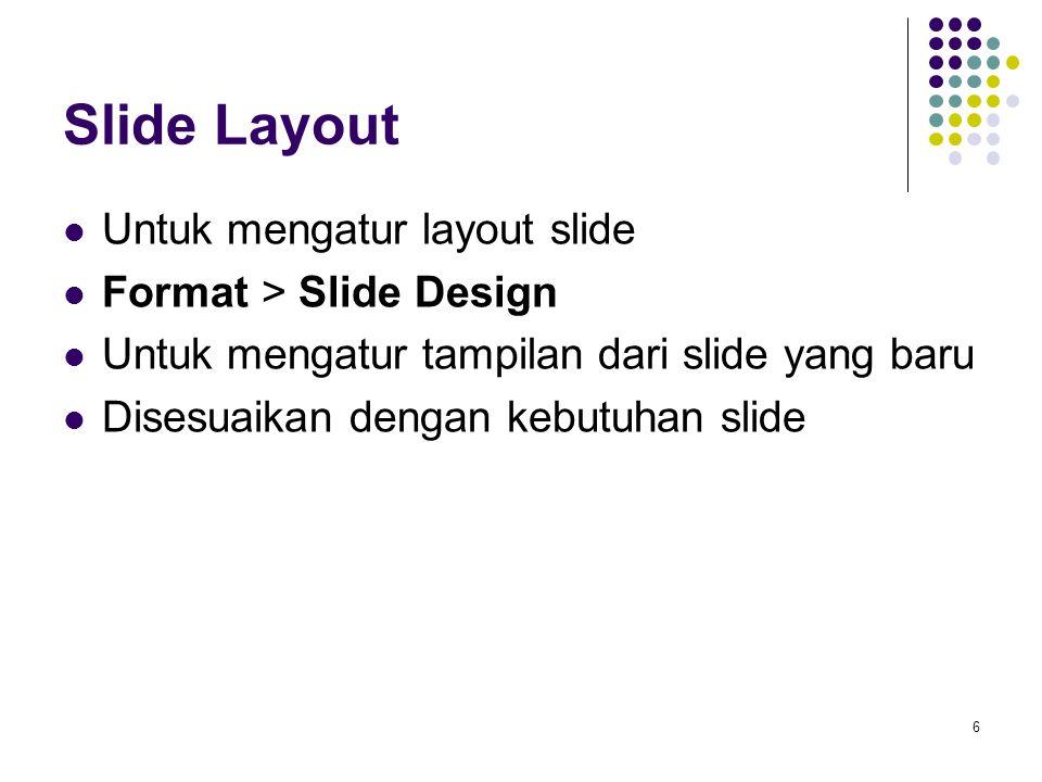 Slide Layout Untuk mengatur layout slide Format > Slide Design