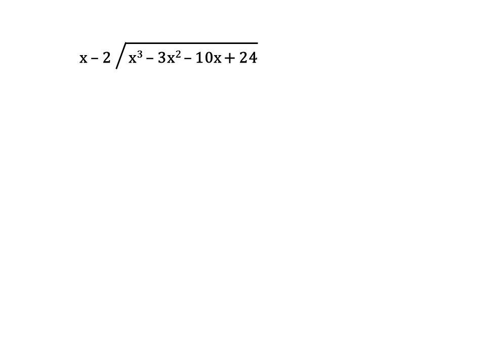 x – 2 x3 – 3x2 – 10x + 24