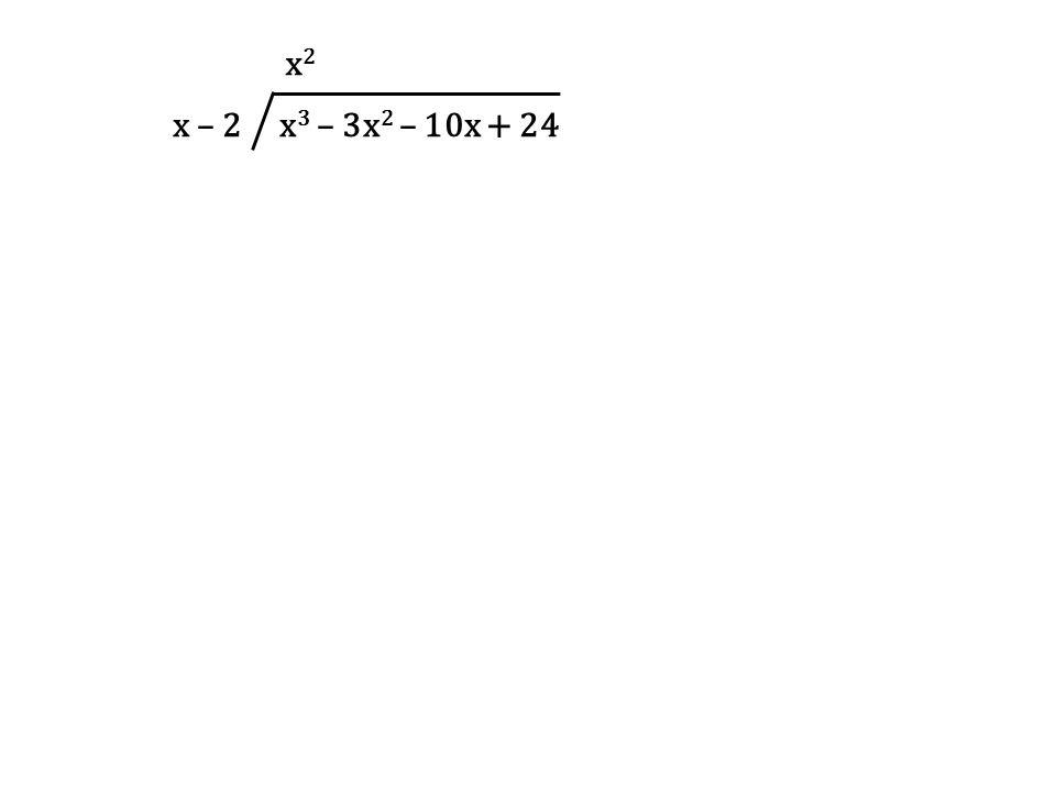 x – 2 x3 – 3x2 – 10x + 24 x2