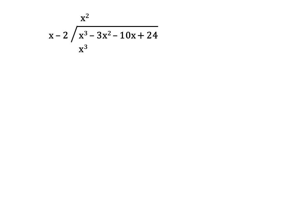 x – 2 x3 – 3x2 – 10x + 24 x2 x3