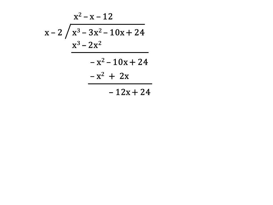 x – 2 x3 – 3x2 – 10x + 24 x2 – x – 12 x3 – 2x2 – x2 – 10x + 24 – x2 + 2x – 12x + 24