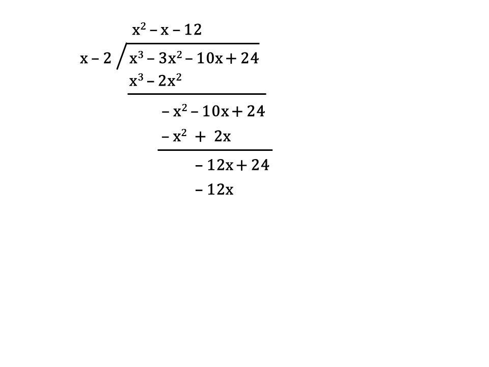 x – 2 x3 – 3x2 – 10x + 24 x2 – x – 12 x3 – 2x2 – x2 – 10x + 24 – x2 + 2x – 12x + 24 – 12x