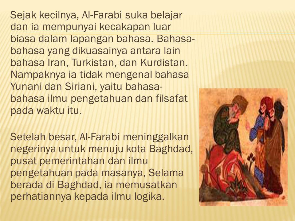 Sejak kecilnya, Al-Farabi suka belajar dan ia mempunyai kecakapan luar biasa dalam lapangan bahasa.