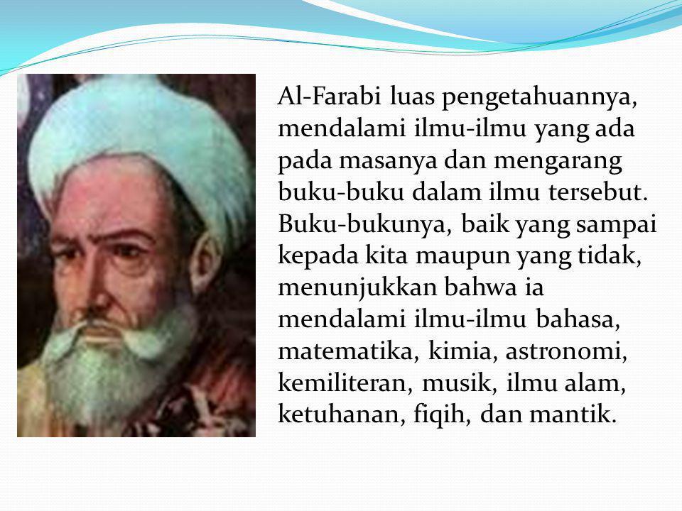 Al-Farabi luas pengetahuannya, mendalami ilmu-ilmu yang ada pada masanya dan mengarang buku-buku dalam ilmu tersebut.