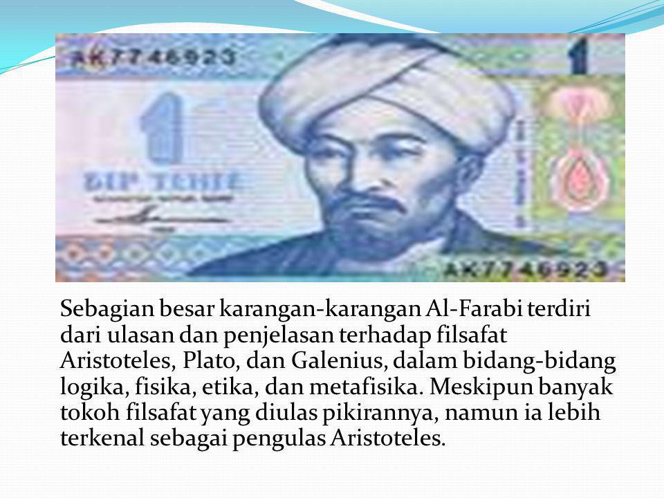 Sebagian besar karangan-karangan Al-Farabi terdiri dari ulasan dan penjelasan terhadap filsafat Aristoteles, Plato, dan Galenius, dalam bidang-bidang logika, fisika, etika, dan metafisika.