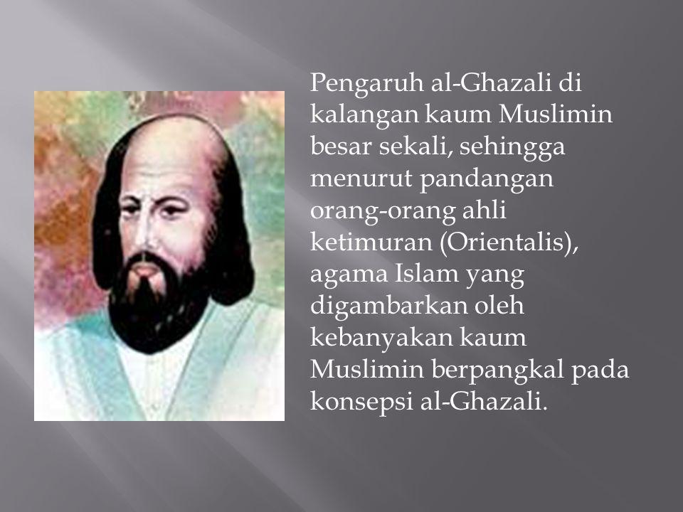 Pengaruh al-Ghazali di kalangan kaum Muslimin besar sekali, sehingga menurut pandangan orang-orang ahli ketimuran (Orientalis), agama Islam yang digambarkan oleh kebanyakan kaum Muslimin berpangkal pada konsepsi al-Ghazali.