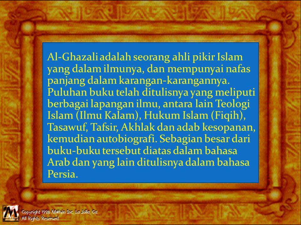 Al-Ghazali adalah seorang ahli pikir Islam yang dalam ilmunya, dan mempunyai nafas panjang dalam karangan-karangannya.
