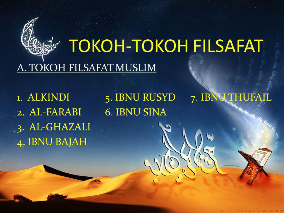 TOKOH-TOKOH FILSAFAT A. TOKOH FILSAFAT MUSLIM 1. ALKINDI 5.