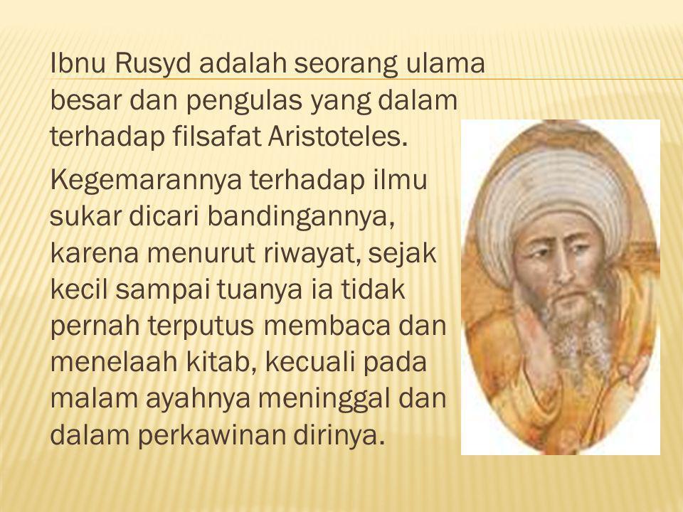 Ibnu Rusyd adalah seorang ulama besar dan pengulas yang dalam terhadap filsafat Aristoteles.