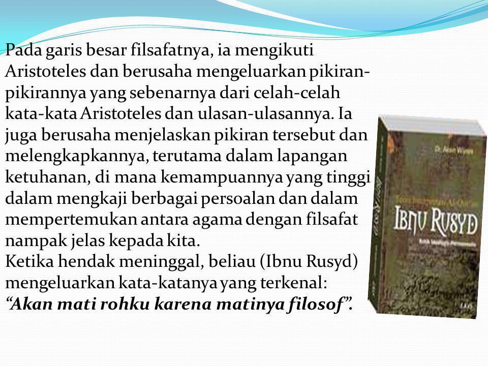 Pada garis besar filsafatnya, ia mengikuti Aristoteles dan berusaha mengeluarkan pikiran-pikirannya yang sebenarnya dari celah-celah kata-kata Aristoteles dan ulasan-ulasannya.