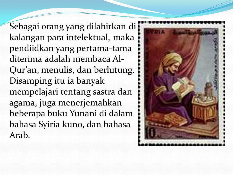Sebagai orang yang dilahirkan di kalangan para intelektual, maka pendiidkan yang pertama-tama diterima adalah membaca Al-Qur'an, menulis, dan berhitung.