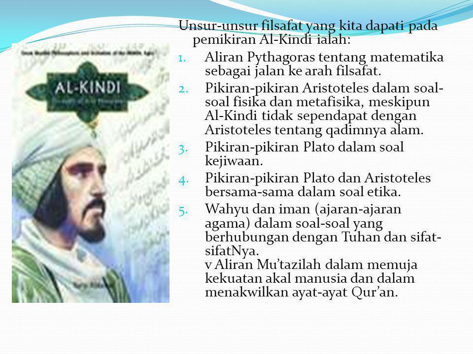 Unsur-unsur filsafat yang kita dapati pada pemikiran Al-Kindi ialah: