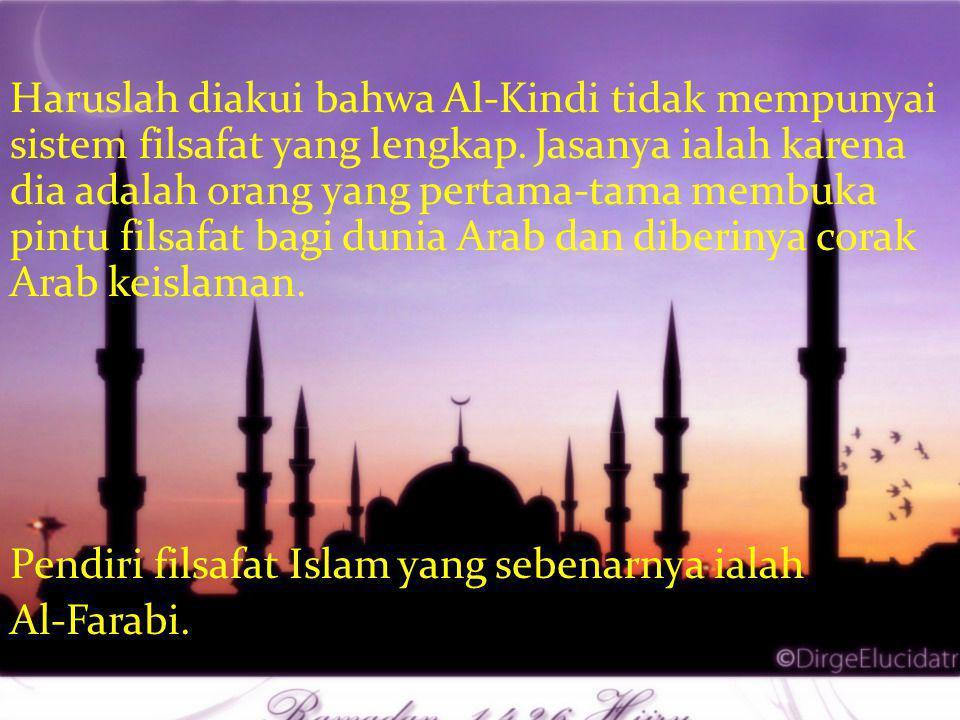 Haruslah diakui bahwa Al-Kindi tidak mempunyai sistem filsafat yang lengkap.