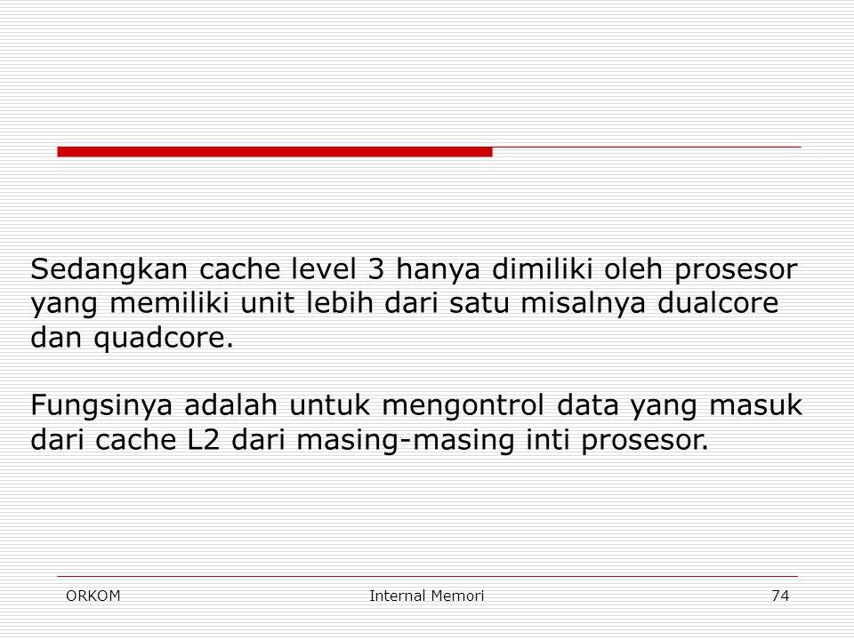 Sedangkan cache level 3 hanya dimiliki oleh prosesor yang memiliki unit lebih dari satu misalnya dualcore dan quadcore.