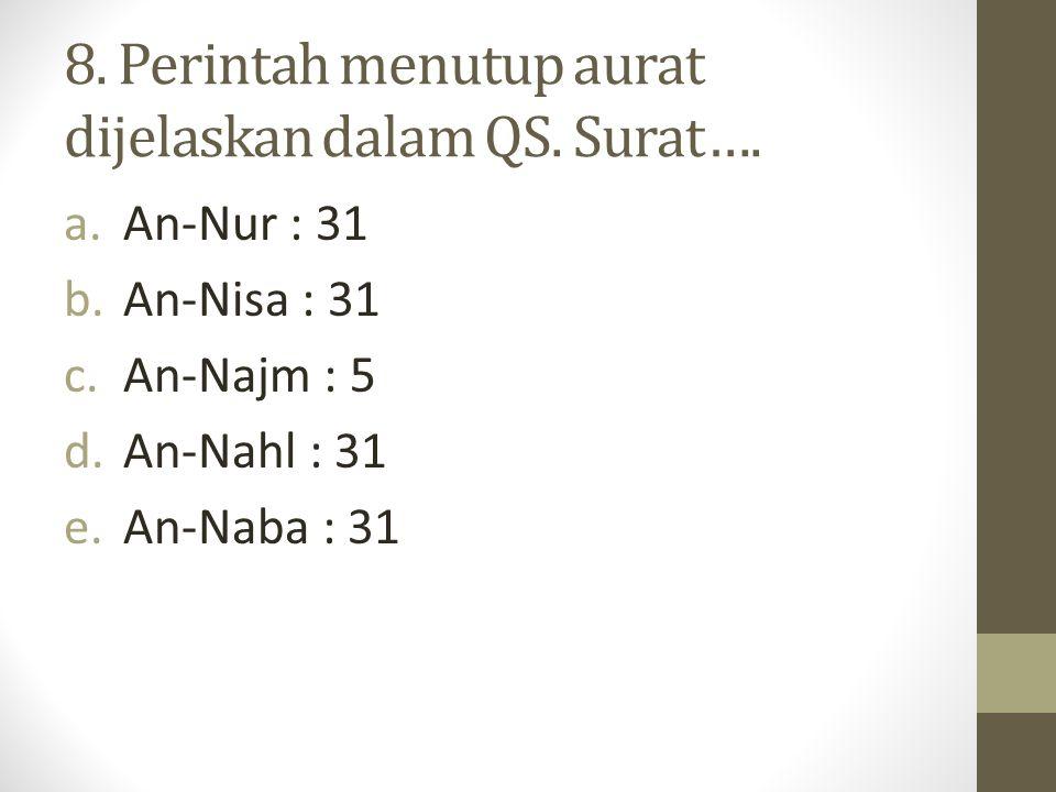 8. Perintah menutup aurat dijelaskan dalam QS. Surat….