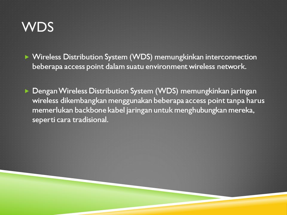 wds Wireless Distribution System (WDS) memungkinkan interconnection beberapa access point dalam suatu environment wireless network.